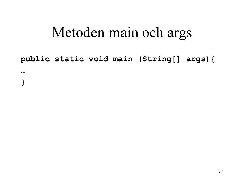 37 Metoden main och args public static void main (String[] args){ … }