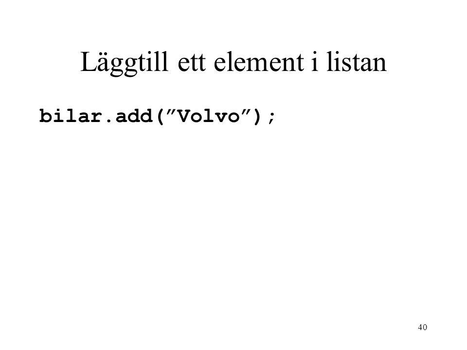 40 Läggtill ett element i listan bilar.add( Volvo );