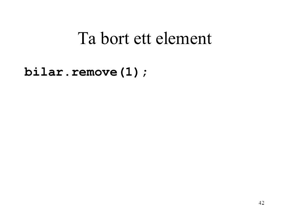 42 Ta bort ett element bilar.remove(1);