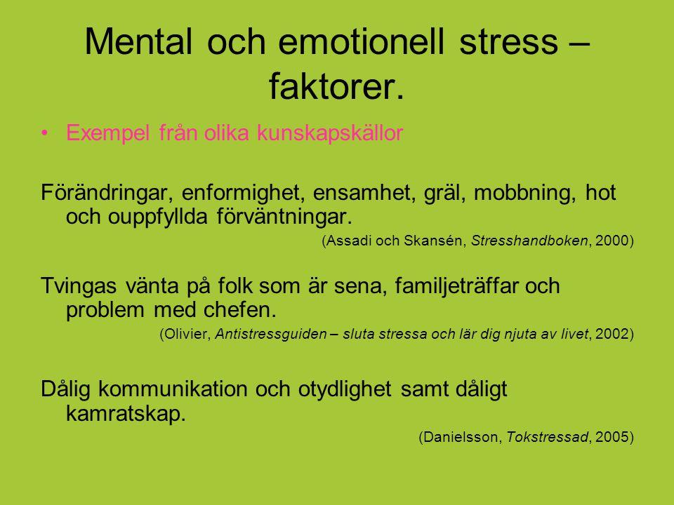 Mental och emotionell stress – faktorer. Exempel från olika kunskapskällor Förändringar, enformighet, ensamhet, gräl, mobbning, hot och ouppfyllda för