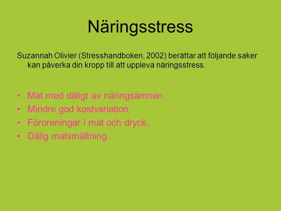 Näringsstress Suzannah Olivier (Stresshandboken, 2002) berättar att följande saker kan påverka din kropp till att uppleva näringsstress. Mat med dålig