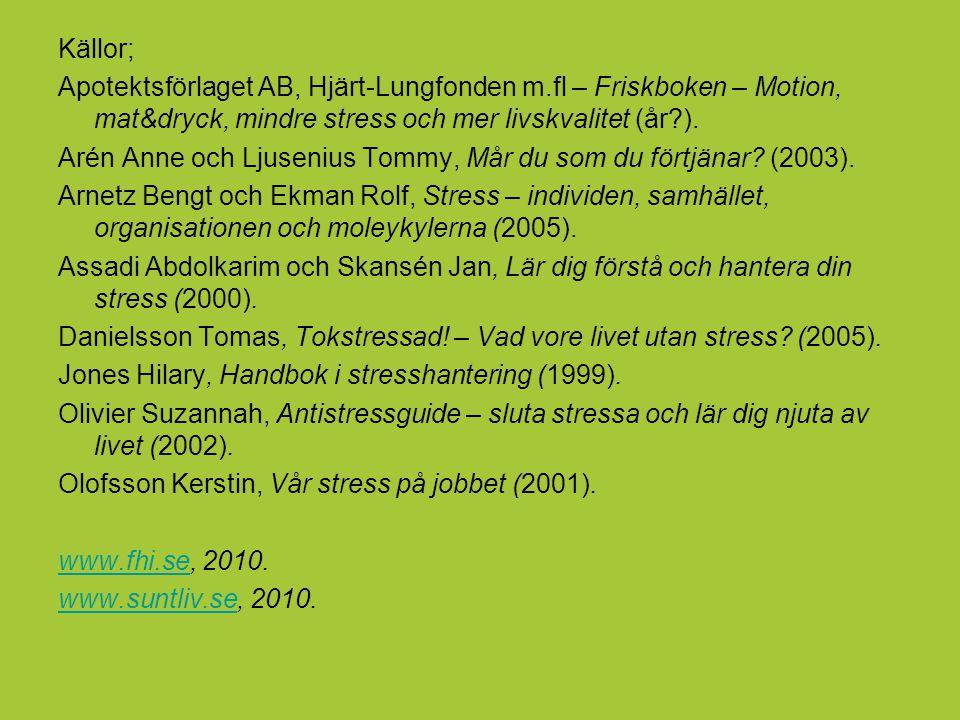 Källor; Apotektsförlaget AB, Hjärt-Lungfonden m.fl – Friskboken – Motion, mat&dryck, mindre stress och mer livskvalitet (år?).