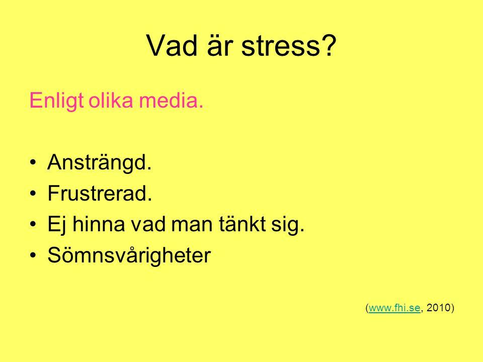 Vad är stress? Enligt olika media. Ansträngd. Frustrerad. Ej hinna vad man tänkt sig. Sömnsvårigheter (www.fhi.se, 2010)www.fhi.se