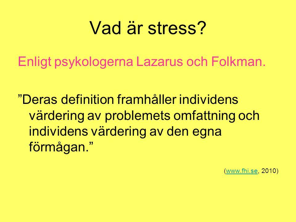 """Vad är stress? Enligt psykologerna Lazarus och Folkman. """"Deras definition framhåller individens värdering av problemets omfattning och individens värd"""