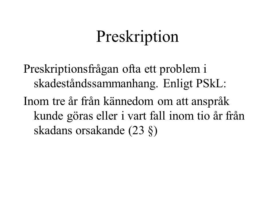 Preskription Preskriptionsfrågan ofta ett problem i skadeståndssammanhang.