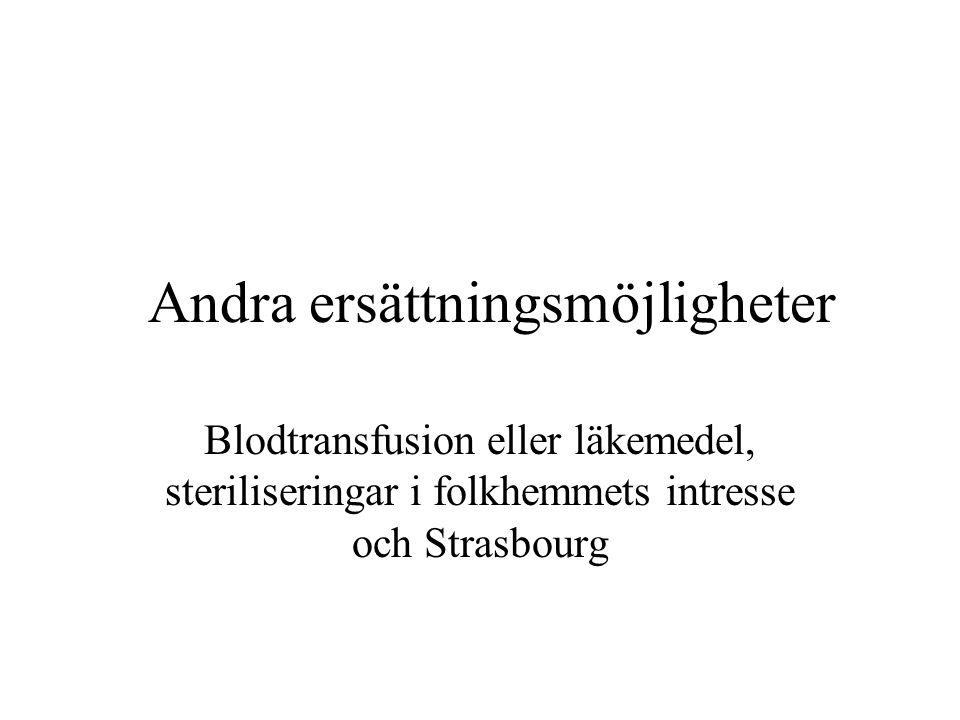 Andra ersättningsmöjligheter Blodtransfusion eller läkemedel, steriliseringar i folkhemmets intresse och Strasbourg