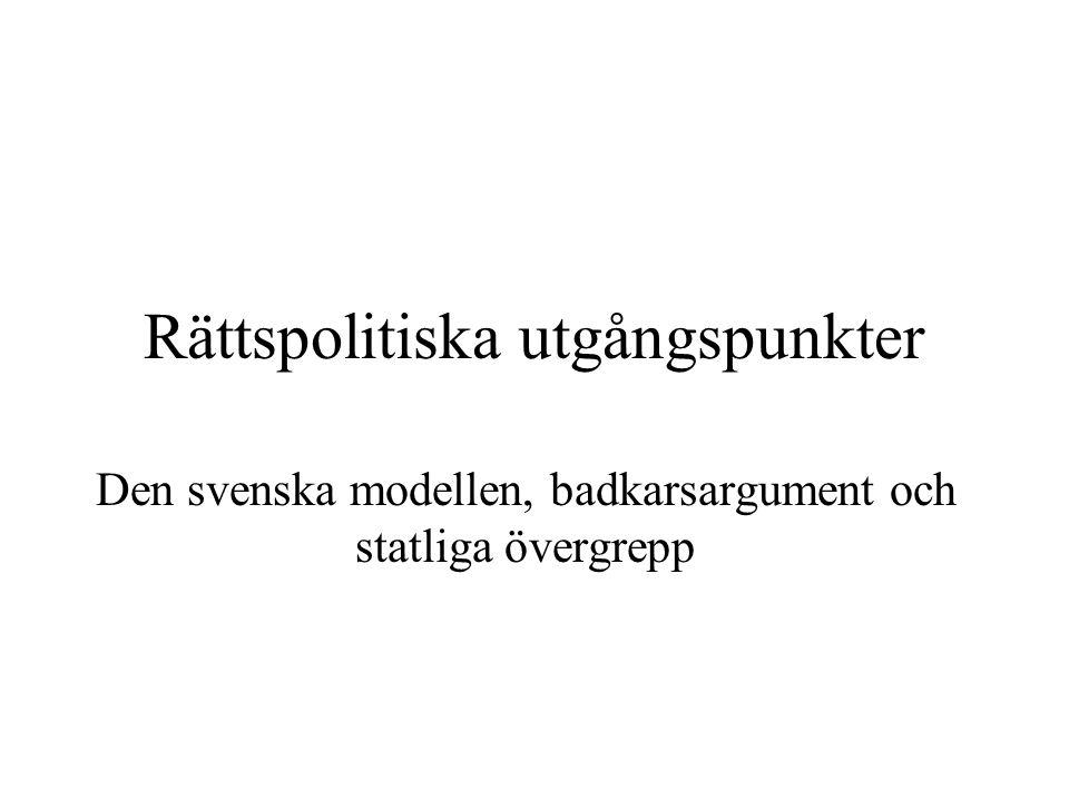 Rättspolitiska utgångspunkter Den svenska modellen, badkarsargument och statliga övergrepp