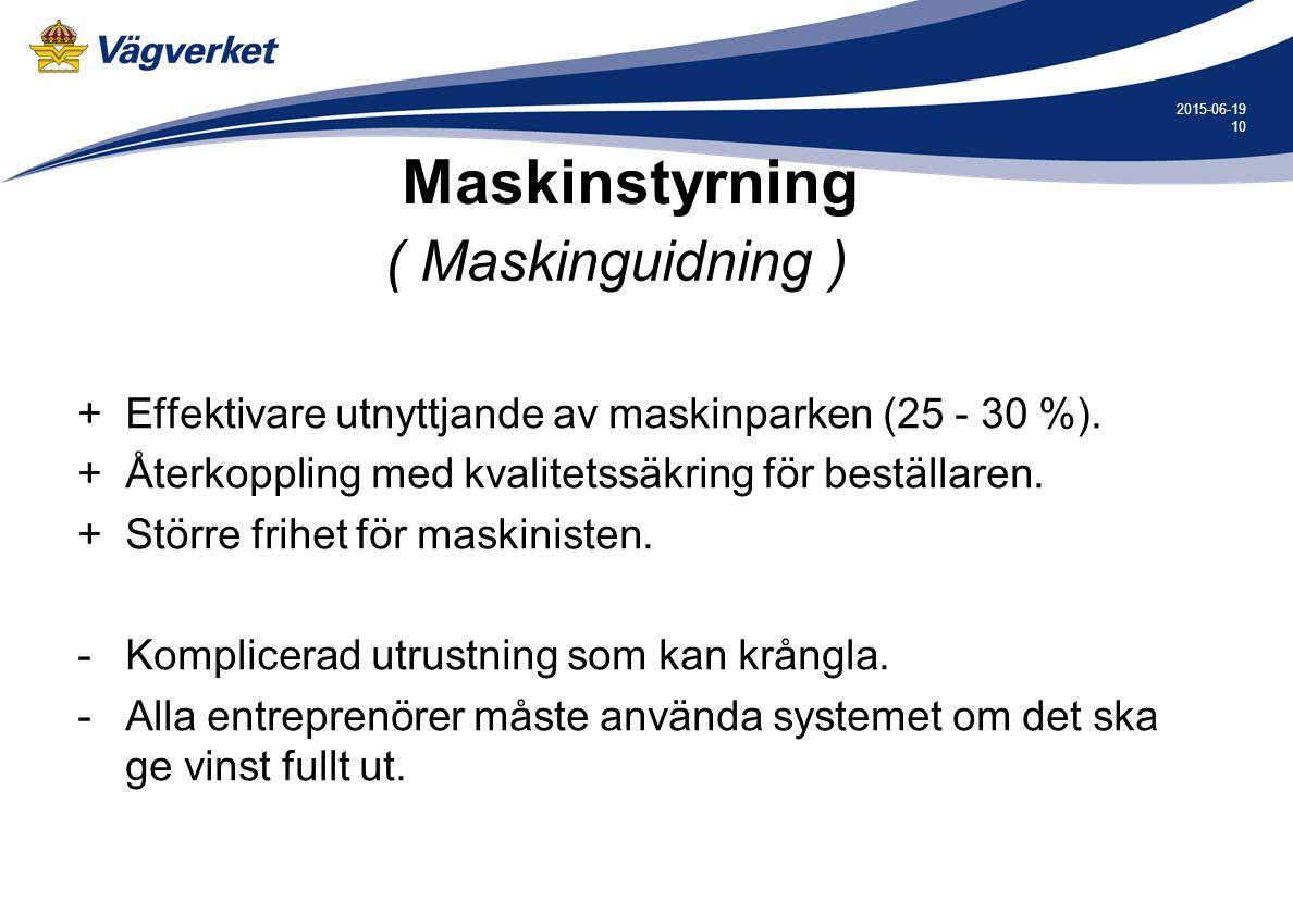 10 2015-06-19 Maskinstyrning +Effektivare utnyttjande av maskinparken (25 - 30 %). +Återkoppling med kvalitetssäkring för beställaren. +Större frihet