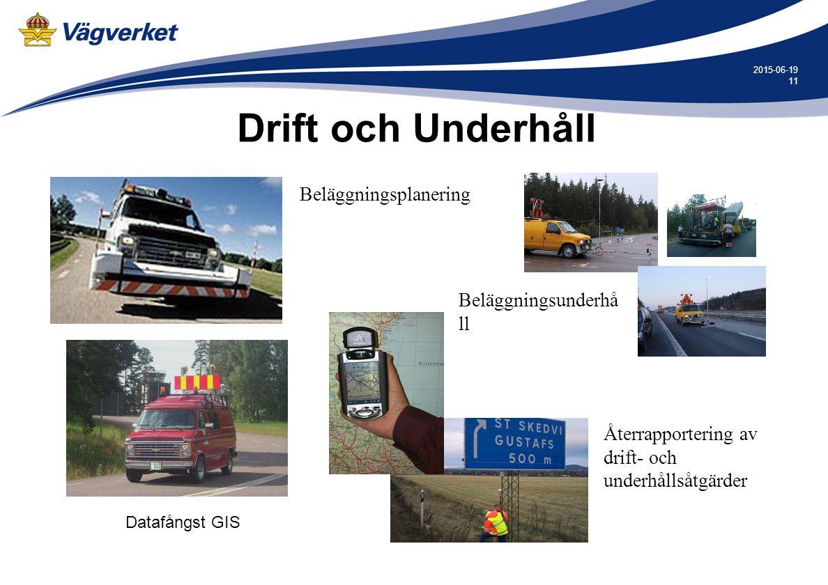 11 2015-06-19 Drift och Underhåll Beläggningsplanering Återrapportering av drift- och underhållsåtgärder Beläggningsunderhå ll Datafångst GIS