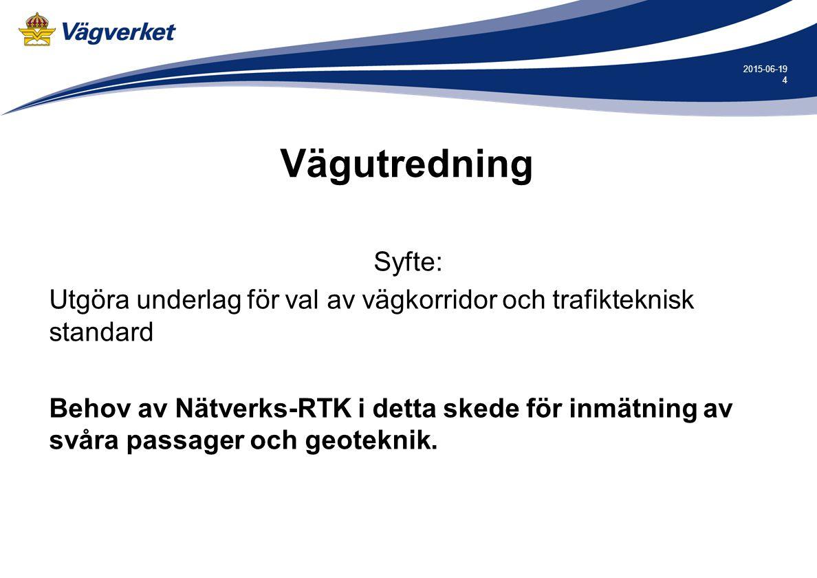 4 2015-06-19 Vägutredning Syfte: Utgöra underlag för val av vägkorridor och trafikteknisk standard Behov av Nätverks-RTK i detta skede för inmätning av svåra passager och geoteknik.