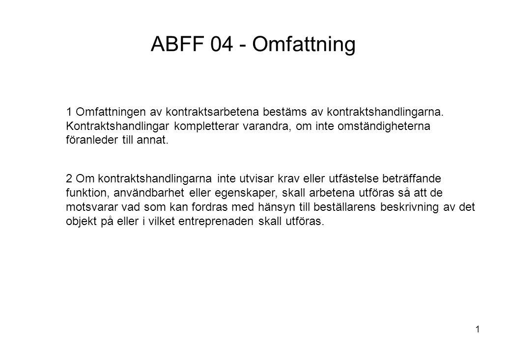 1 ABFF 04 - Omfattning 1Omfattningen av kontraktsarbetena bestäms av kontraktshandlingarna. Kontraktshandlingar kompletterar varandra, om inte omständ