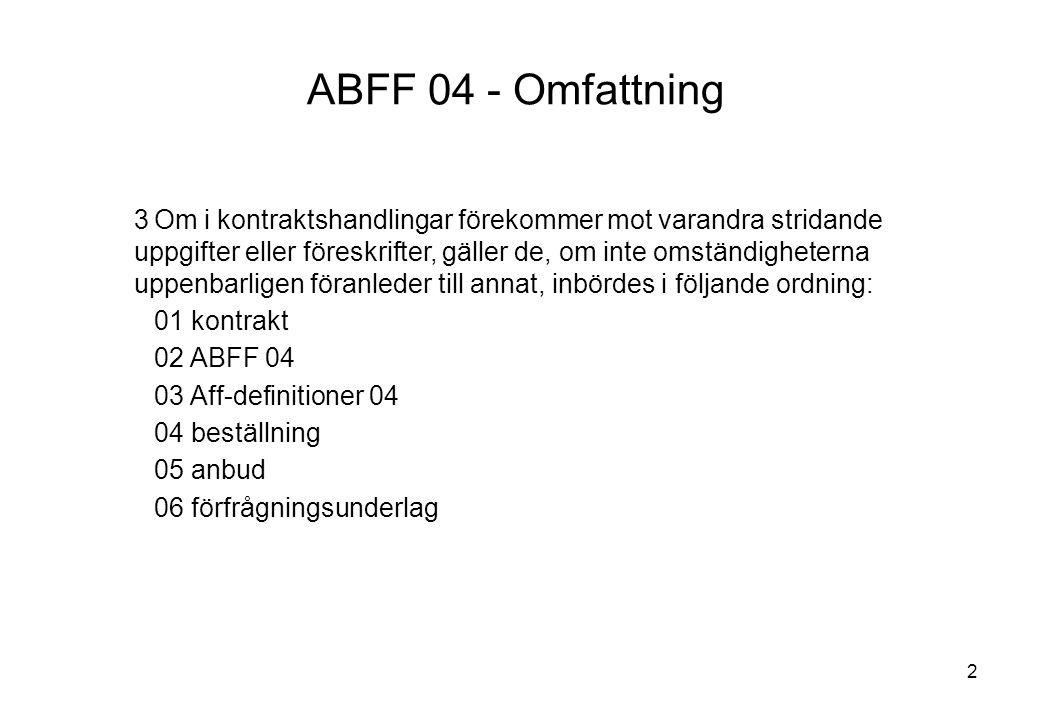 3 ABFF 04 - Omfattning 4Om i en och samma handling eller i en och samma i punkt 3 nämnd grupp av handlingar förekommer mot varandra stridande uppgifter eller föreskrifter, skall den uppgift eller föreskrift gälla som medför lägsta kostnaden för entreprenören.