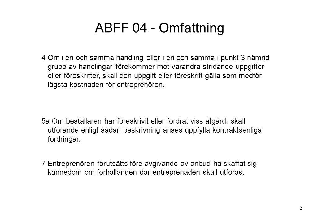 4 ABFF 04 - Omfattning 10 I kontraktsarbetena ingår inte försörjningsmedia, förbrukningsmaterial eller material och varor i övrigt, om inte annat föreskrivs i övriga kontraktshandlingar.