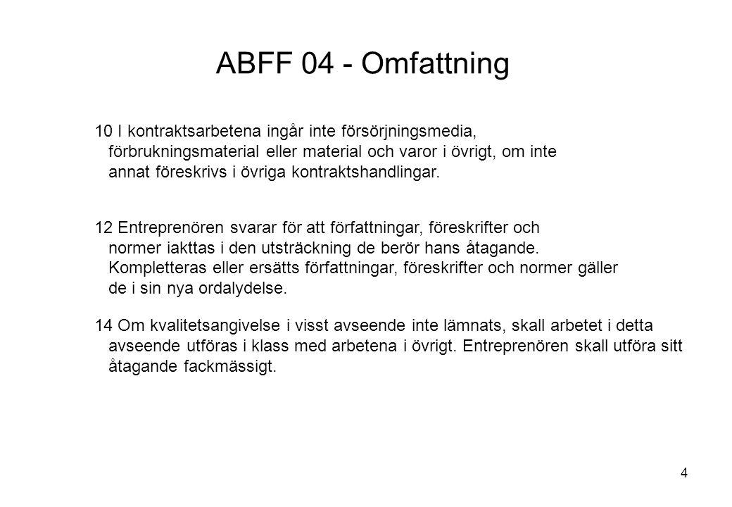 4 ABFF 04 - Omfattning 10 I kontraktsarbetena ingår inte försörjningsmedia, förbrukningsmaterial eller material och varor i övrigt, om inte annat före