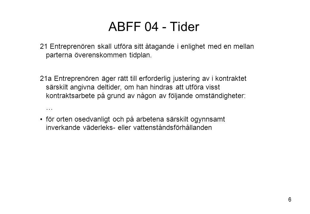 6 ABFF 04 - Tider 21 Entreprenören skall utföra sitt åtagande i enlighet med en mellan parterna överenskommen tidplan. 21a Entreprenören äger rätt til