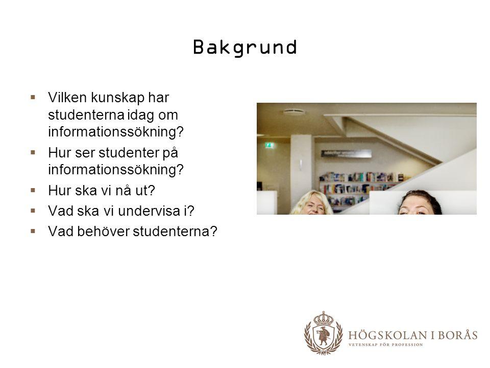 Bakgrund  Vilken kunskap har studenterna idag om informationssökning?  Hur ser studenter på informationssökning?  Hur ska vi nå ut?  Vad ska vi un