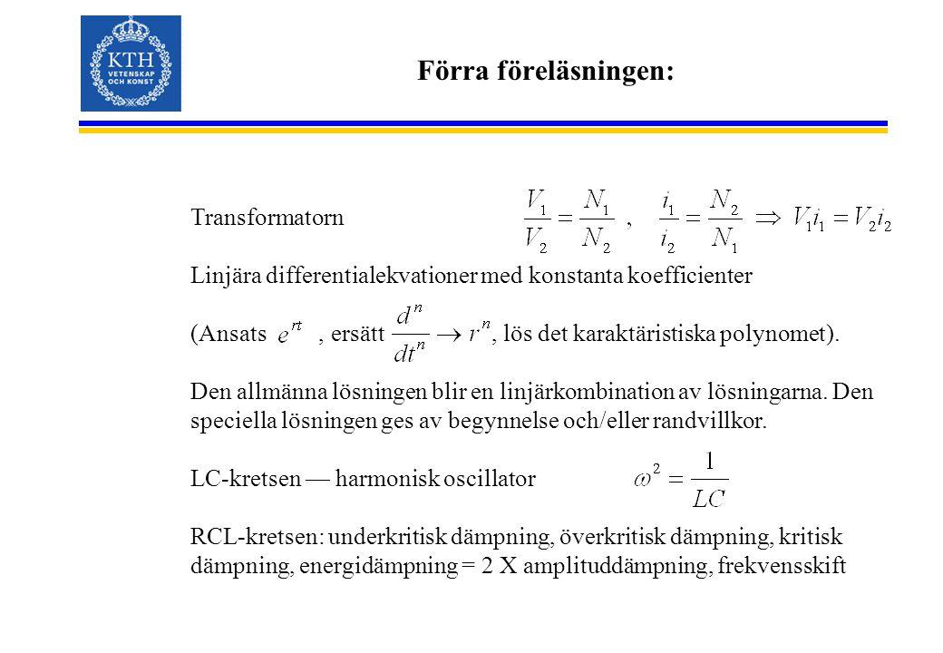 Förra föreläsningen: Transformatorn Linjära differentialekvationer med konstanta koefficienter (Ansats, ersätt, lös det karaktäristiska polynomet). De