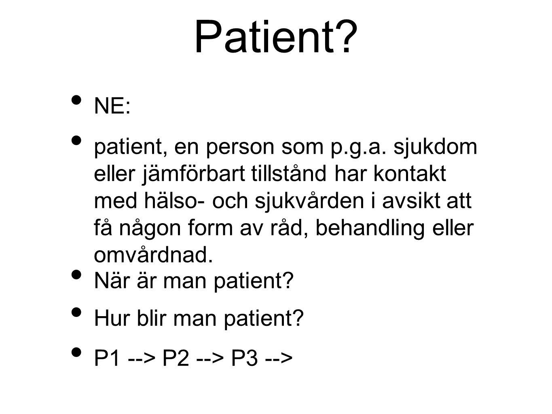 Patient. NE: patient, en person som p.g.a.