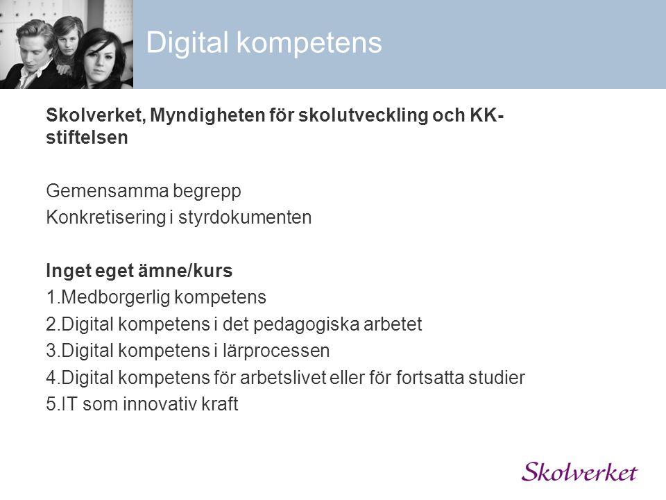 Digital kompetens Skolverket, Myndigheten för skolutveckling och KK- stiftelsen Gemensamma begrepp Konkretisering i styrdokumenten Inget eget ämne/kur
