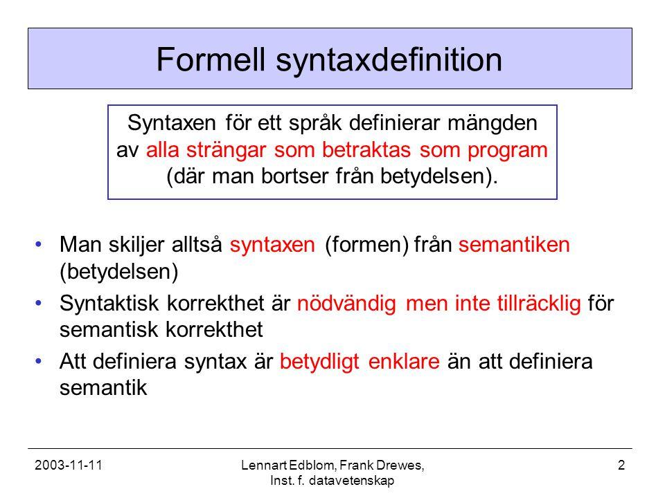2003-11-11Lennart Edblom, Frank Drewes, Inst. f. datavetenskap 2 Formell syntaxdefinition Syntaxen för ett språk definierar mängden av alla strängar s