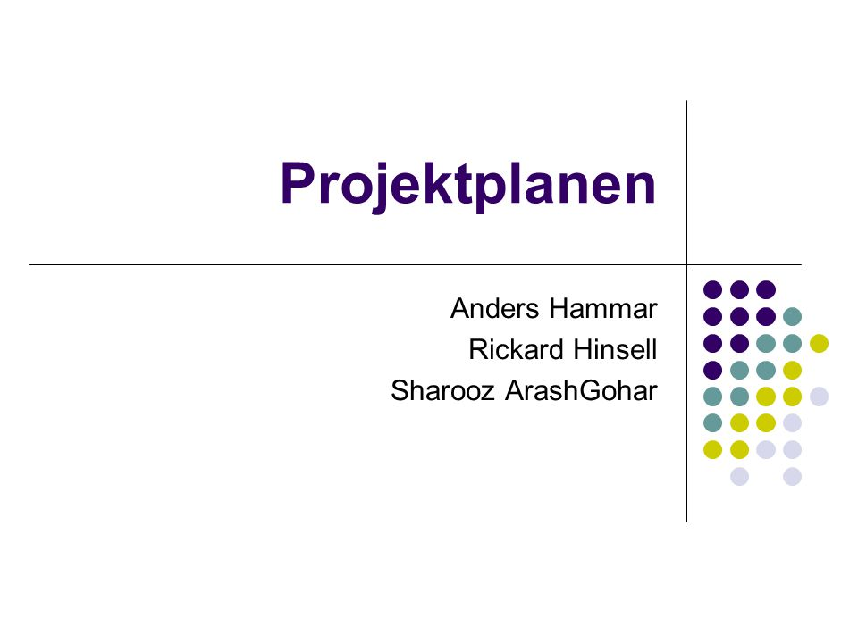 Projektplanen Anders Hammar Rickard Hinsell Sharooz ArashGohar