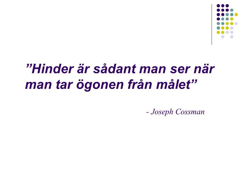 """""""Hinder är sådant man ser när man tar ögonen från målet"""" - Joseph Cossman"""