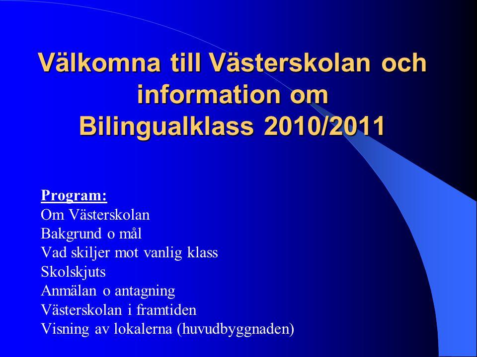 Välkomna till Västerskolan och information om Bilingualklass 2010/2011 Program: Om Västerskolan Bakgrund o mål Vad skiljer mot vanlig klass Skolskjuts