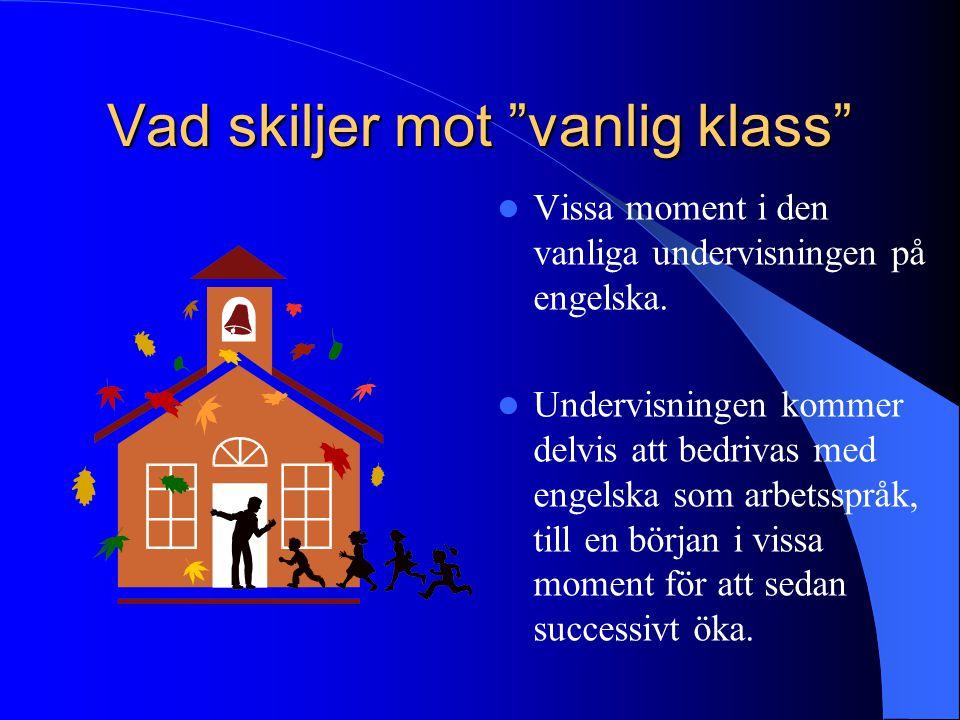 """Vad skiljer mot """"vanlig klass"""" Vissa moment i den vanliga undervisningen på engelska. Undervisningen kommer delvis att bedrivas med engelska som arbet"""