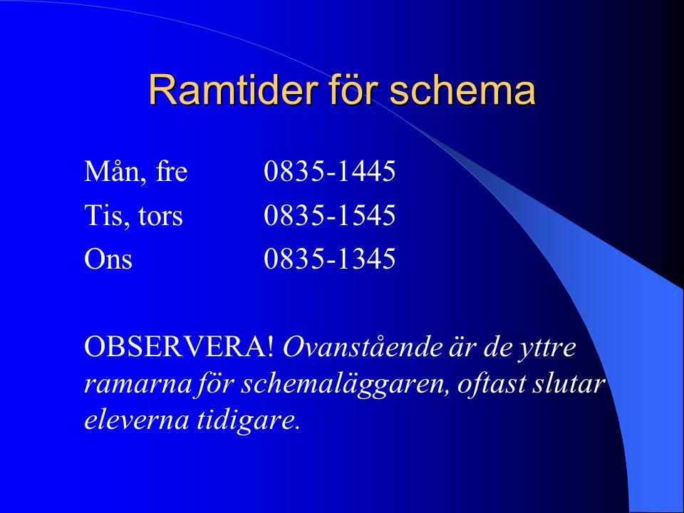 Ramtider för schema Mån, fre0835-1445 Tis, tors0835-1545 Ons 0835-1345 OBSERVERA! Ovanstående är de yttre ramarna för schemaläggaren, oftast slutar el