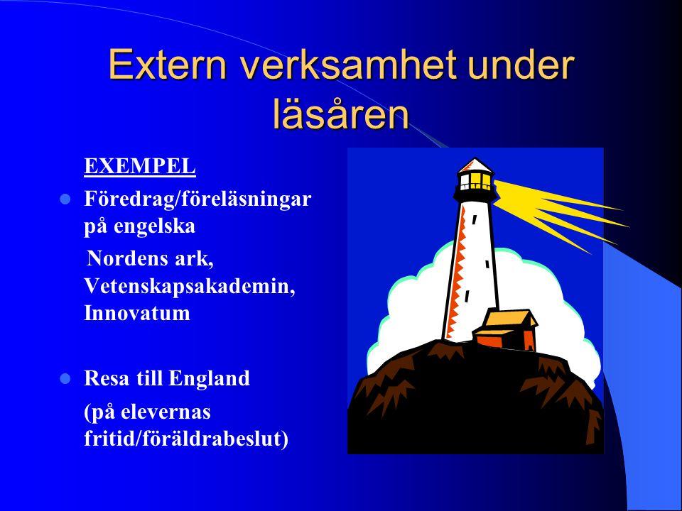 Extern verksamhet under läsåren EXEMPEL Föredrag/föreläsningar på engelska Nordens ark, Vetenskapsakademin, Innovatum Resa till England (på elevernas
