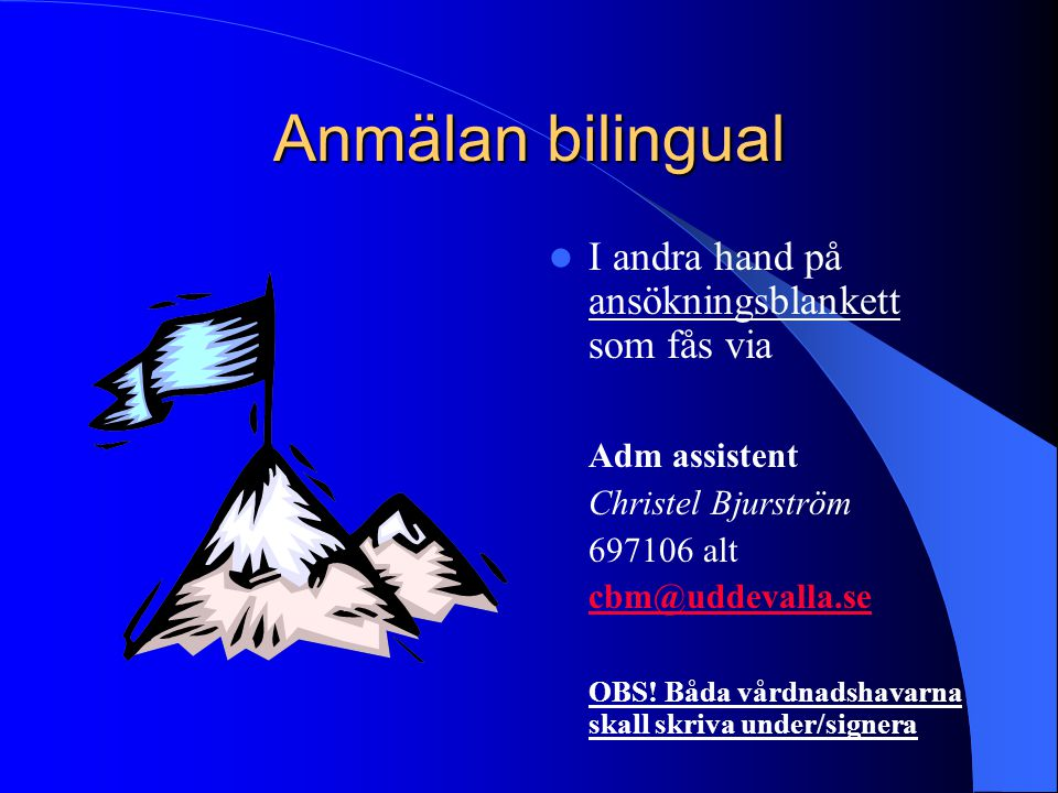 Anmälan bilingual I andra hand på ansökningsblankett som fås via Adm assistent Christel Bjurström 697106 alt cbm@uddevalla.se OBS! Båda vårdnadshavarn