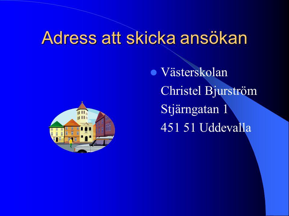 Adress att skicka ansökan Västerskolan Christel Bjurström Stjärngatan 1 451 51 Uddevalla