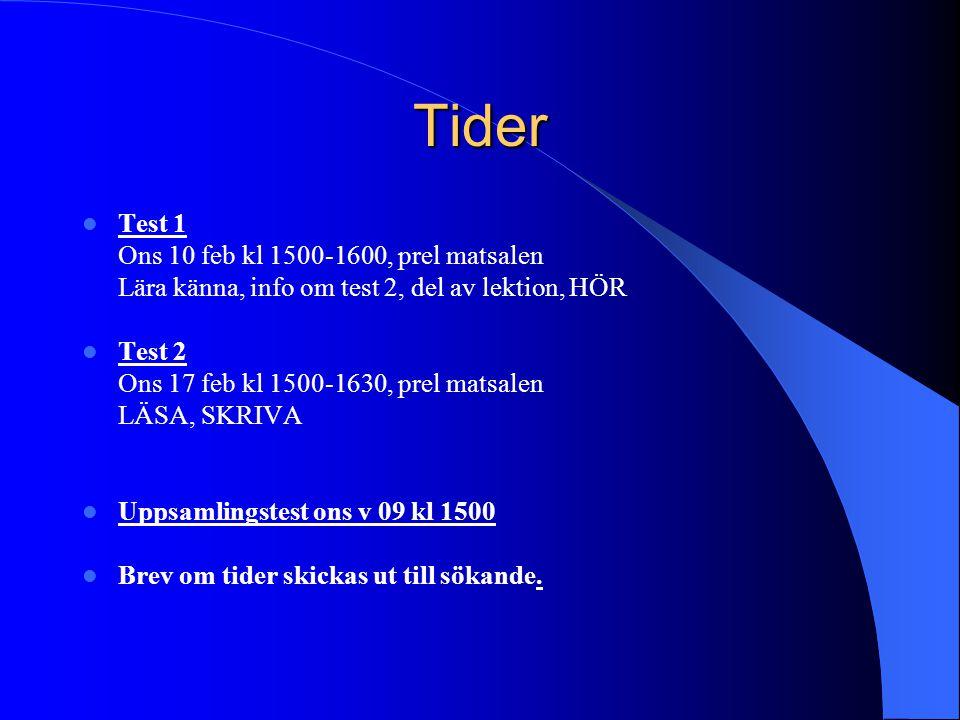 Tider Test 1 Ons 10 feb kl 1500-1600, prel matsalen Lära känna, info om test 2, del av lektion, HÖR Test 2 Ons 17 feb kl 1500-1630, prel matsalen LÄSA