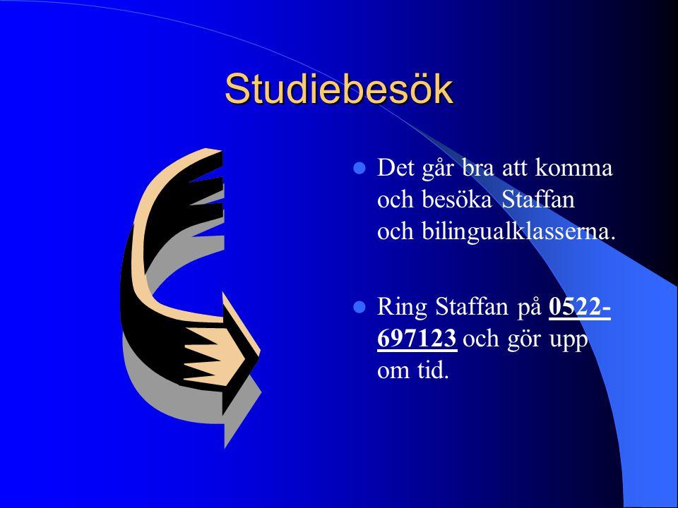 Studiebesök Det går bra att komma och besöka Staffan och bilingualklasserna. Ring Staffan på 0522- 697123 och gör upp om tid.