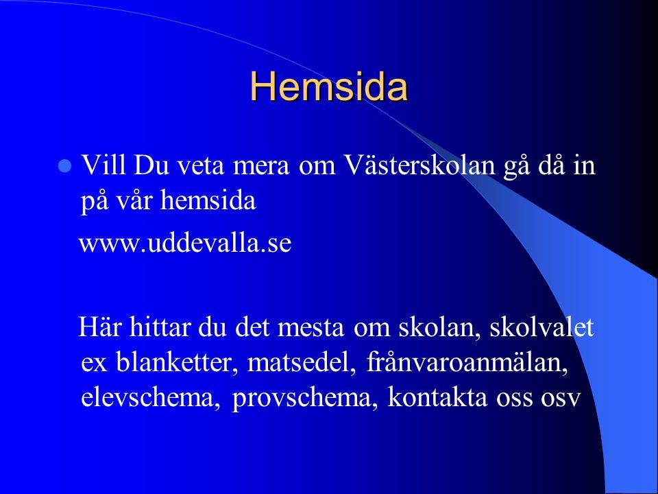 Hemsida Vill Du veta mera om Västerskolan gå då in på vår hemsida www.uddevalla.se Här hittar du det mesta om skolan, skolvalet ex blanketter, matsede