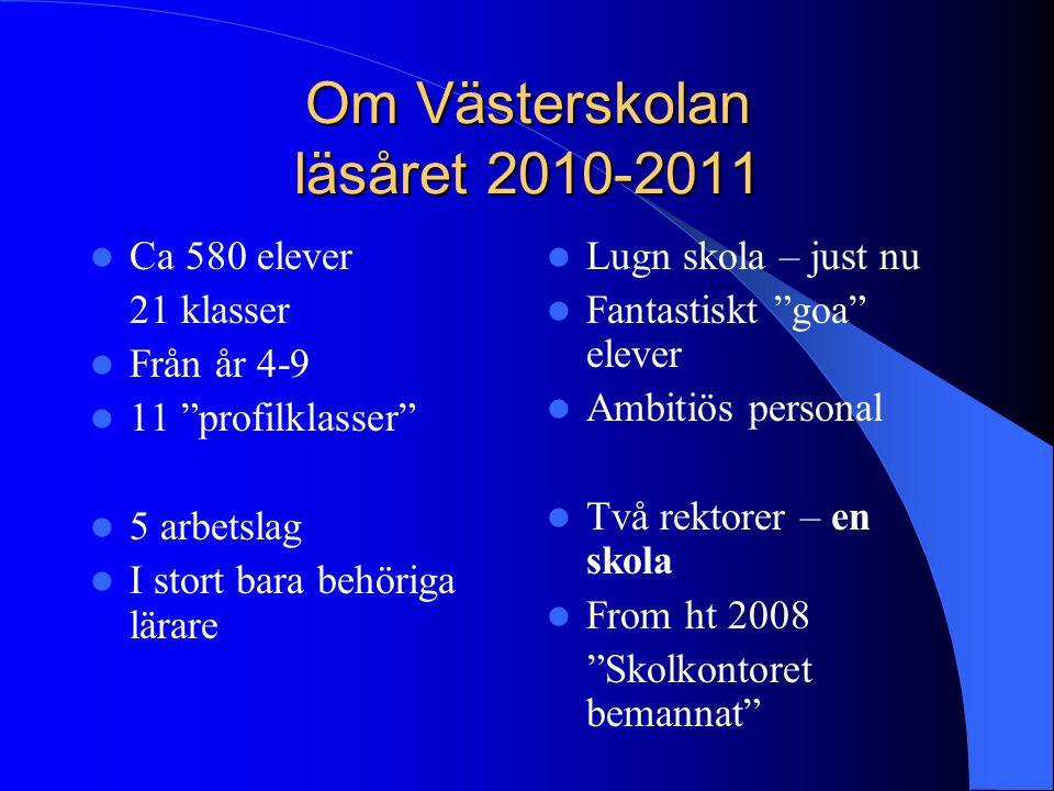 """Om Västerskolan läsåret 2010-2011 Ca 580 elever 21 klasser Från år 4-9 11 """"profilklasser"""" 5 arbetslag I stort bara behöriga lärare Lugn skola – just n"""