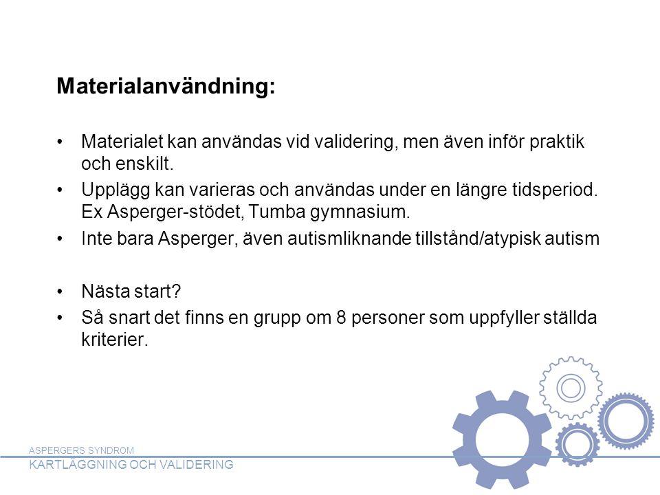 ASPERGERS SYNDROM KARTLÄGGNING OCH VALIDERING Materialanvändning: Materialet kan användas vid validering, men även inför praktik och enskilt. Upplägg