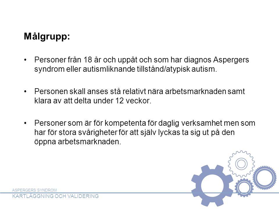 ASPERGERS SYNDROM KARTLÄGGNING OCH VALIDERING Målgrupp: Personer från 18 år och uppåt och som har diagnos Aspergers syndrom eller autismliknande tills