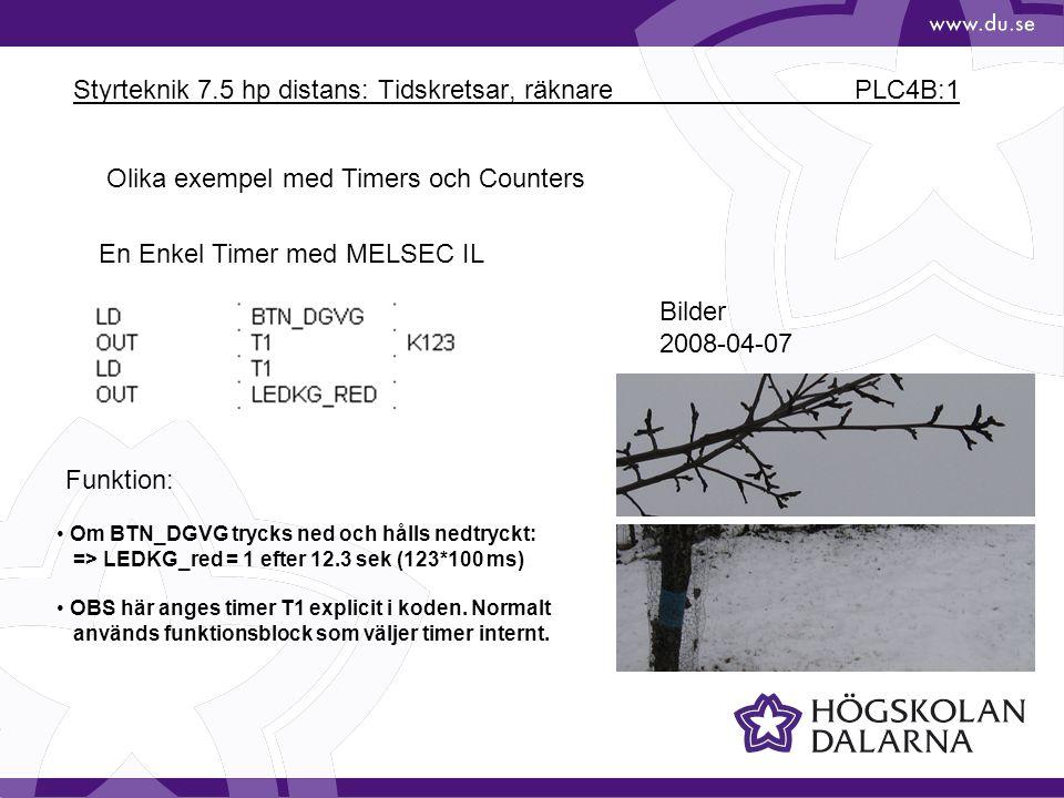 Styrteknik 7.5 hp distans: Tidskretsar, räknare PLC4B:1 Bilder 2008-04-07 Olika exempel med Timers och Counters En Enkel Timer med MELSEC IL Om BTN_DGVG trycks ned och hålls nedtryckt: => LEDKG_red = 1 efter 12.3 sek (123*100 ms) OBS här anges timer T1 explicit i koden.