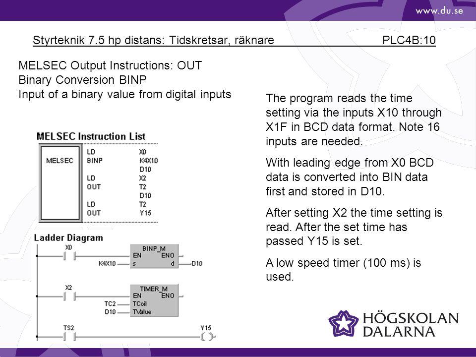 Styrteknik 7.5 hp distans: Tidskretsar, räknare PLC4B:10 MELSEC Output Instructions: OUT Binary Conversion BINP Input of a binary value from digital i