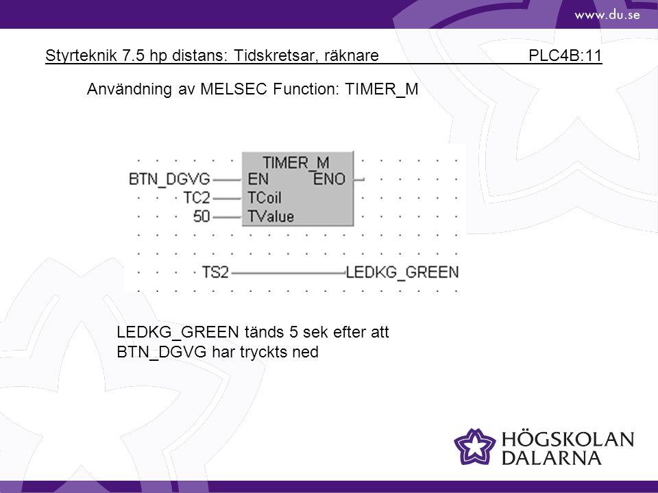 Styrteknik 7.5 hp distans: Tidskretsar, räknare PLC4B:11 LEDKG_GREEN tänds 5 sek efter att BTN_DGVG har tryckts ned Användning av MELSEC Function: TIMER_M