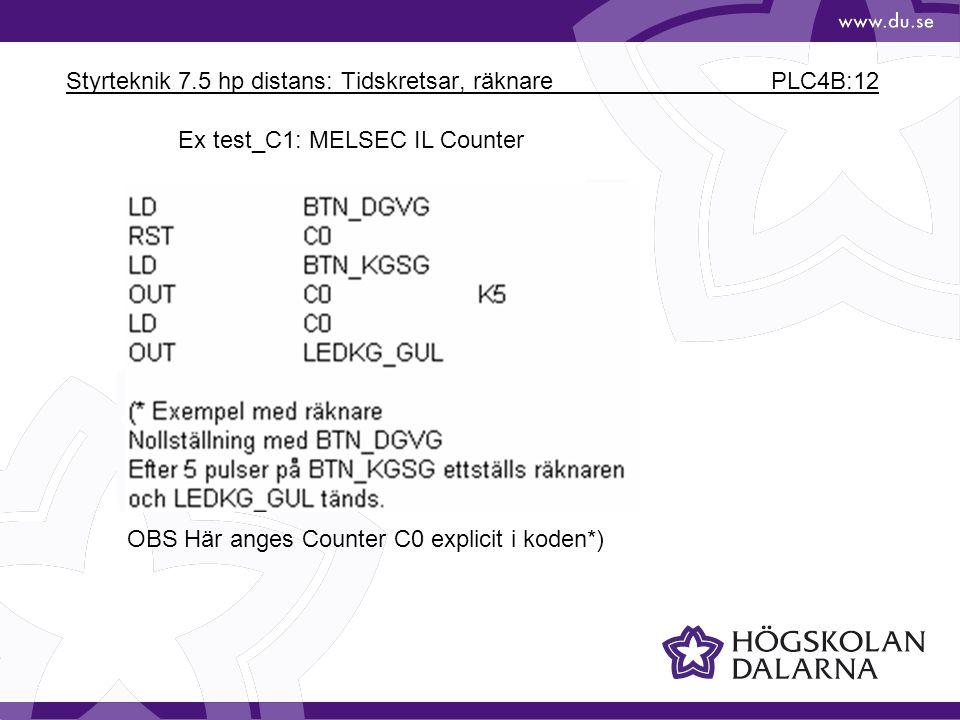 Styrteknik 7.5 hp distans: Tidskretsar, räknare PLC4B:12 Ex test_C1: MELSEC IL Counter OBS Här anges Counter C0 explicit i koden*)