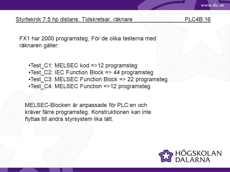 Styrteknik 7.5 hp distans: Tidskretsar, räknare PLC4B:16 FX1 har 2000 programsteg, För de olika testerna med räknaren gäller: Test_C1: MELSEC kod =>12 programsteg Test_C2: IEC Function Block => 44 programsteg Test_C3: MELSEC Function Block => 22 programsteg Test_C4: MELSEC Function =>12 programsteg MELSEC-Blocken är anpassade för PLC:en och kräver färre programsteg.