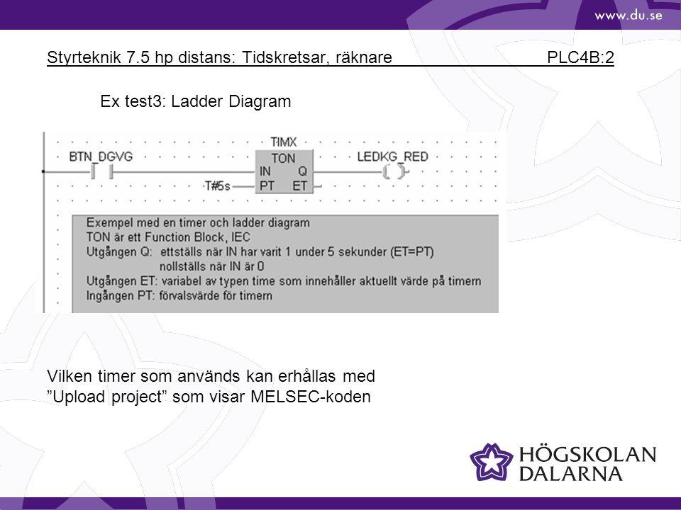 """Styrteknik 7.5 hp distans: Tidskretsar, räknare PLC4B:2 Ex test3: Ladder Diagram Vilken timer som används kan erhållas med """"Upload project"""" som visar"""