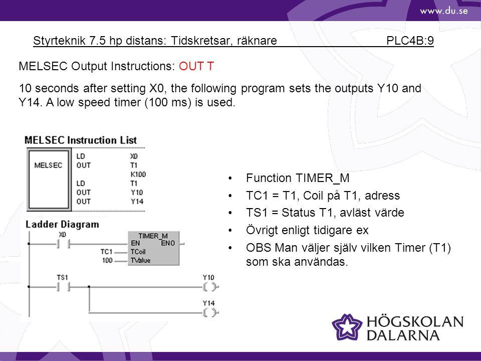 Styrteknik 7.5 hp distans: Tidskretsar, räknare PLC4B:9 MELSEC Output Instructions: OUT T 10 seconds after setting X0, the following program sets the