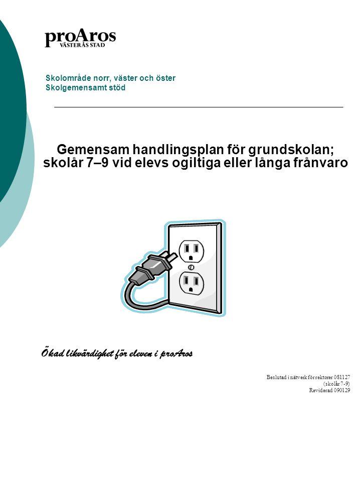 Skolområde norr, väster och öster Skolgemensamt stöd Gemensam handlingsplan för grundskolan; skolår 7–9 vid elevs ogiltiga eller långa frånvaro Ökad l