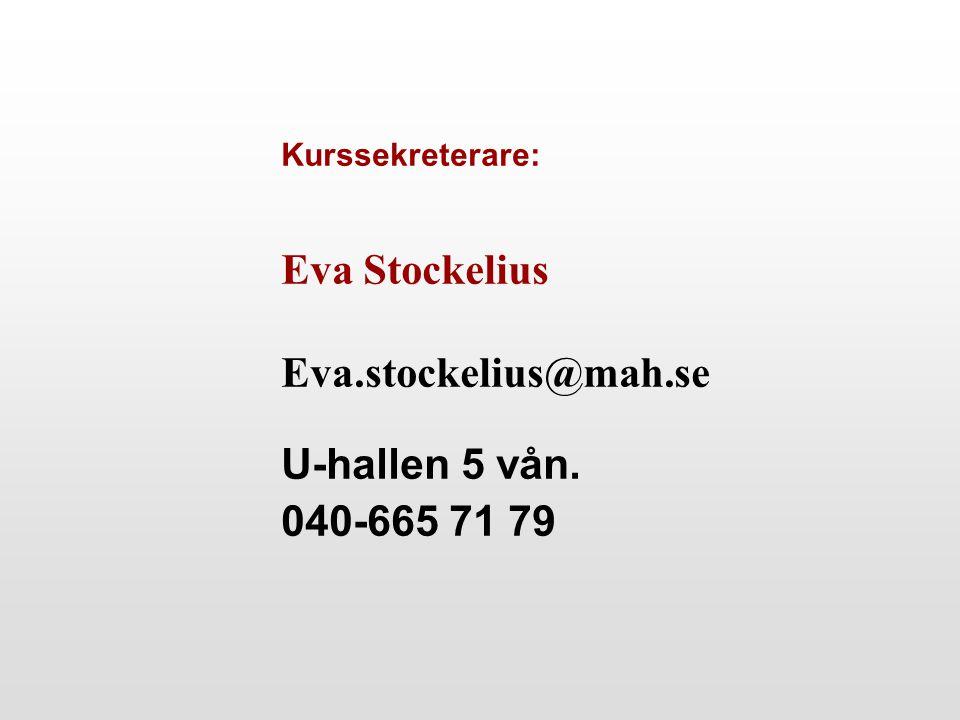 Kurssekreterare: Eva Stockelius Eva.stockelius@mah.se U-hallen 5 vån. 040-665 71 79
