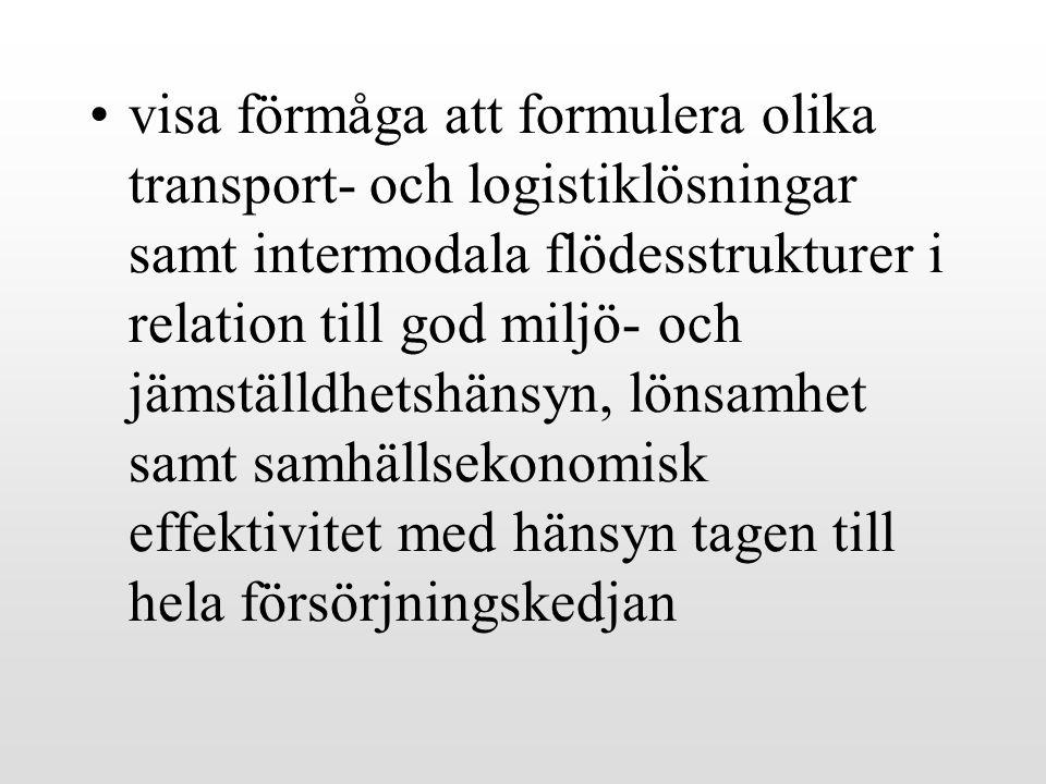visa förmåga att formulera olika transport- och logistiklösningar samt intermodala flödesstrukturer i relation till god miljö- och jämställdhetshänsyn