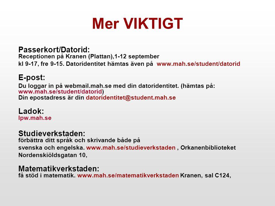 Mer VIKTIGT Passerkort/Datorid: Receptionen på Kranen (Plattan),1-12 september kl 9-17, fre 9-15. Datoridentitet hämtas även på www.mah.se/student/dat