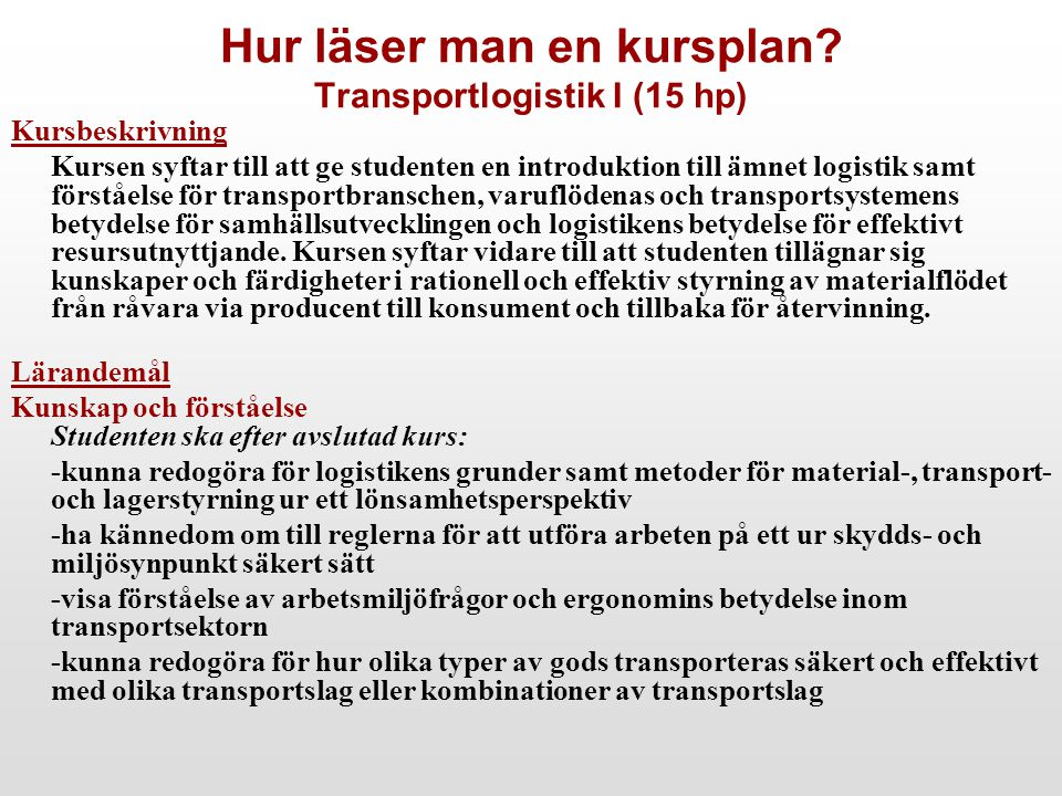 Kursbeskrivning Kursen syftar till att ge studenten en introduktion till ämnet logistik samt förståelse för transportbranschen, varuflödenas och trans